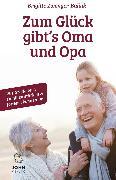 Cover-Bild zu Zum Glück gibt's Oma und Opa!: Wie Großeltern Familien stärken und fördern können (eBook) von Zwenger-Balink, Brigitte