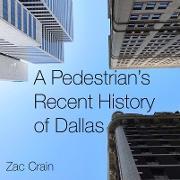 Cover-Bild zu A Pedestrian's Recent History of Dallas (eBook) von Crain, Zac (Fotogr.)