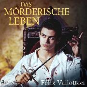 Cover-Bild zu Das mörderische Leben (Ungekürzt) (Audio Download) von Vallotton, Félix