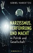 Cover-Bild zu Narzissmus, Verführung und Macht in Politik und Gesellschaft von Wardetzki, Bärbel