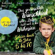 Cover-Bild zu Graf, Danielle: Das gewünschteste Wunschkind aller Zeiten treibt mich in den Wahnsinn - Gelassen durch die Jahre 5 bis 10 (Gekürzte Lesung) (Audio Download)