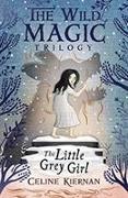 Cover-Bild zu Kiernan, Celine: Little Grey Girl (The Wild Magic Trilogy, Book Two)