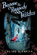 Cover-Bild zu Kiernan, Celine: Begone the Raggedy Witches (The Wild Magic Trilogy, Book One)