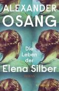 Cover-Bild zu Osang, Alexander: Die Leben der Elena Silber