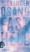 Cover-Bild zu Osang, Alexander: Fast hell (eBook)