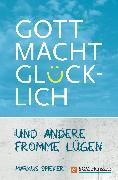 Cover-Bild zu Spieker, Markus: Gott macht glücklich (eBook)