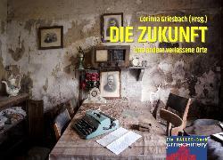 Cover-Bild zu Mylow, Daniel: DIE ZUKUNFT und andere verlassene Orte (eBook)