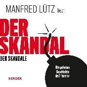 Cover-Bild zu Lütz, Manfred: Der Skandal der Skandale (Audio Download)