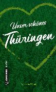 Cover-Bild zu Wilkes, Johannes: Unser schönes Thüringen (eBook)