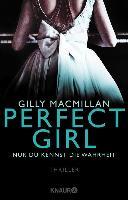 Cover-Bild zu Macmillan, Gilly: Perfect Girl - Nur du kennst die Wahrheit (eBook)