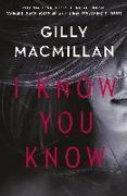 Cover-Bild zu Macmillan, Gilly: I Know You Know (eBook)