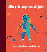 Cover-Bild zu Alice et les mystères du futur ou comment l'intelligence artificielle fonctionne