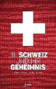 Cover-Bild zu Beutler, Kurt: Die Schweiz und ihr Geheimnis (eBook)
