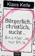 Cover-Bild zu Kelle, Klaus: Bürgerlich, christlich, sucht (eBook)