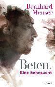 Cover-Bild zu Meuser, Bernhard: Beten: Eine Sehnsucht (eBook)