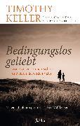 Cover-Bild zu Keller, Timothy: Bedingungslos geliebt (eBook)