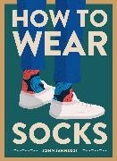Cover-Bild zu How to Wear Socks von Jannuzzi, John