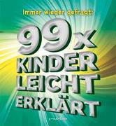 Cover-Bild zu gondolino Wissen und Können (Hrsg.): Immer wieder gefragt: 99x kinderleicht erklärt