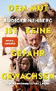 Cover-Bild zu Nehberg, Rüdiger: Dem Mut ist keine Gefahr gewachsen (eBook)