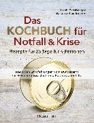 Cover-Bild zu Grasberger, Ulrich: Das Kochbuch für Notfall und Krise - Rezepte für 28 Tage für 4 Personen. 3 Mahlzeiten und 1 Snack pro Tag (eBook)