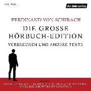 Cover-Bild zu Schirach, Ferdinand von: Die große Hörbuch-Edition - Verbrechen und andere Texte