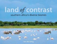 Cover-Bild zu Berg, Philip And Ingrid van den: Land of Contrast: Southern Africa's Diverse Biomes