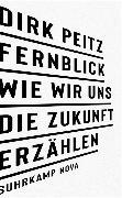 Cover-Bild zu Fernblick: Wie wir uns die Zukunft erzählen von Peitz, Dirk