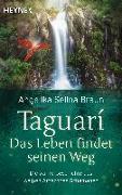 Cover-Bild zu Taguari. Das Leben findet seinen Weg von Braun, Angelika Selina