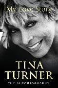 Cover-Bild zu Turner, Tina: Tina Turner: My Love Story (Official Autobiography)