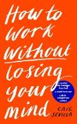 Cover-Bild zu How to Work Without Losing Your Mind (eBook) von Sevilla, Cate