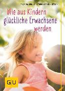 Cover-Bild zu Hüther, Gerald: Wie aus Kindern glückliche Erwachsene werden (eBook)
