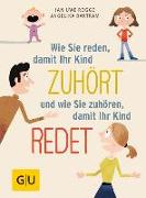 Cover-Bild zu Rogge, Jan-Uwe: Wie Sie reden, damit Ihr Kind zuhört und wie Sie zuhören, damit Ihr Kind redet