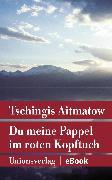 Cover-Bild zu Du meine Pappel im roten Kopftuch (eBook) von Aitmatow, Tschingis