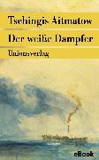 Cover-Bild zu Der weiße Dampfer (eBook) von Aitmatow, Tschingis