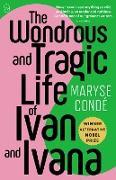 Cover-Bild zu Condé, Maryse: The Wondrous and Tragic Life of Ivan and Ivana (eBook)