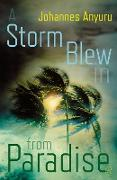 Cover-Bild zu Anyuru, Johannes: A Storm Blew In From Paradise (eBook)