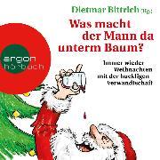 Cover-Bild zu Bittrich, Dietmar: Was macht der Mann da unterm Baum? (Gekürzte Lesefassung) (Audio Download)