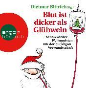 Cover-Bild zu Bittrich, Dietmar: Blut ist dicker als Glühwein - Schon wieder Weihnachten mit der buckligen Verwandtschaft, (Gekürzte Lesung) (Audio Download)