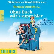 Cover-Bild zu Bittrich, Dietmar: Ohne Euch wär's super hier - Urlaub mit der buckligen Verwandtschaft (Ungekürzt) (Audio Download)