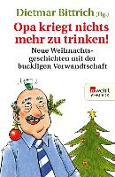 Cover-Bild zu Bittrich, Dietmar (Hrsg.): Opa kriegt nichts mehr zu trinken! (eBook)