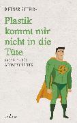 Cover-Bild zu Bittrich, Dietmar: Plastik kommt mir nicht in die Tüte (eBook)