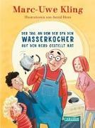 Cover-Bild zu Kling, Marc-Uwe: Der Tag, an dem der Opa den Wasserkocher auf den Herd gestellt hat