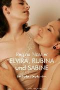 Cover-Bild zu Nössler, Regina: Elvira, Rubina und Sabine. Erotische Erzählungen (eBook)