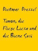 Cover-Bild zu Dressel, Dietmar: Timon, die Fliege Liesa und die Biene Susi (eBook)