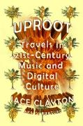 Cover-Bild zu Clayton, Jace: Uproot: Travels in 21st-Century Music and Digital Culture