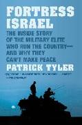 Cover-Bild zu Tyler, Patrick: Fortress Israel: The Inside Story of the Military Elite Who Run the Country and Why They Can't Make Peace