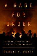 Cover-Bild zu Worth, Robert F.: A Rage for Order: The Middle East in Turmoil, from Tahrir Square to Isis