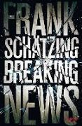 Cover-Bild zu Schätzing, Frank: Breaking News (eBook)