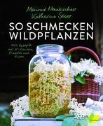 Cover-Bild zu Neunkirchner, Meinrad: So schmecken Wildpflanzen