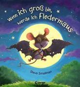 Cover-Bild zu Wenn ich groß bin, werde ich Fledermaus von Smallman, Steve (Illustr.)